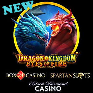 Dragon Kingdom Eyes of Fire is live at Black Diamond Casino, Box24 Casino, and Spartan Slots Casino